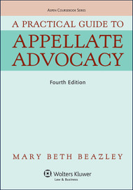 BEAZLEY'S A PRACTICAL GUIDE TO APPELLATE ADVOCACY (4TH, 2014) 9781454830962