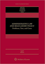 BREYER'S ADMINISTRATIVE LAW AND REGULATORY POLICY: PROBLEMS, TEXT, AND CASES (8TH, 2017) 9781454857914