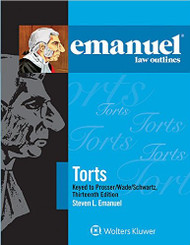 EMANUEL LAW OUTLINES: TORTS - KEYED TO PROSSER (13TH, 2016) 9781454870180