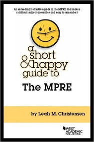 A SHORT AND HAPPY GUIDE TO THE MPRE (1ST, 2016) 9781634603478