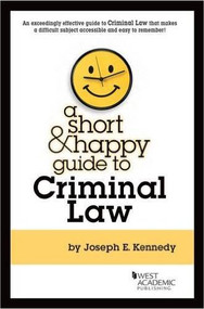 A SHORT AND HAPPY GUIDE TO CRIMINAL LAW (1ST, 2015) 9780314287618