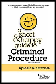 A SHORT AND HAPPY GUIDE TO CRIMINAL PROCEDURE (2ND, 2016) 9781683282327