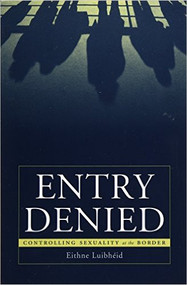 LUIBHEID'S ENTRY DENIED: CONTROLLING SEXUALITY AT THE BORDER (1ST, 2015) 9780816638048