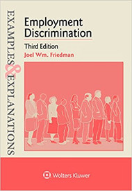 EXAMPLES & EXPLANATIONS: EMPLOYMENT DISCRIMINATION (3RD, 2017) 9781454868484