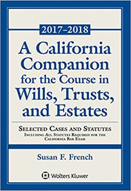FRENCH'S A CALIFORNIA COMPANION FOR THE COURSE IN WILLS, TRUSTS, AND ESTATES O/E 2017-2018 SUPPLEMENT 9781454875314