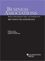 KLEIN'S BUSINESS ASSOCIATONS: AGENCY, PARTNERSHIPS, LLCS AND CORPORATIONS 2017 STATUTES AND RULES 9781683286424