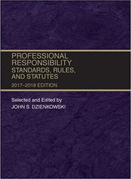 DZIENKOWSKI'S PROFESSIONAL RESPONSIBILITY STANDARDS, RULES AND STATUTES (2017-2018) 9781683287735