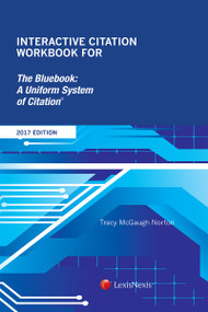 MCGAUGH'S INTERACTIVE CITATION WORKBOOK FOR THE BLUEBOOK: A UNIFORM SYSTEM OF CITATION (2017) 9781522129448