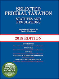 LATHROPE'S SELECTED FEDERAL TAXATION STATUTES AND REGULATIONS [WITH INCOME TAX MAP] (2018) 9781683288077