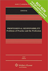 CRYSTAL'S PROFESSIONAL RESPONSIBILITY: PROBLEMS OF PRACTICE AND THE PROFESSION, CONNECTED CASEBOOK (6TH, 2017) 9781454848813