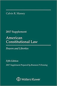 MASSEY'S AMERICAN CONSTITUTIONAL LAW: POWERS AND LIBERTIES 2017 SUPPLEMENT 9781454882558