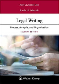 EDWARDS LEGAL WRITING: PROCESS, ANALYSIS, AND ORGANIZATION (7TH, 2018) 9781454895916