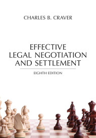 CRAVER'S EFFECTIVE LEGAL NEGOTIATION AND SETTLEMENT (8TH, 2016) 9781632848055