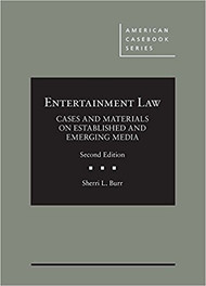 BURR'S ENTERTAINMENT LAW: CASES AND MATERIALS IN ESTABLISHED AND EMERGING MEDIA (2ND, 2017) 9781683282587