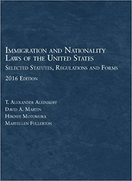 ALEINIKOFF'S IMMIGRATION AND NATIONALITY LAWS SELECTED STATUTES (2016) 9781634607841