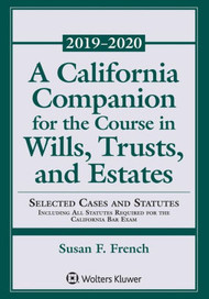 FRENCH'S A CALIFORNIA COMPANION FOR THE COURSE IN WILLS, TRUSTS, AND ESTATES SUPPLEMENT (2019-2020) 9781454894858