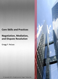 RELYEA'S NEGOTIATION, MEDIATION & DISPUTE RESOLUTION: CORE SKILLS AND PRACTICES (FALL 2018)