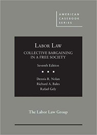 NOLAN'S LABOR LAW, COLLECTIVE BARGAINING IN A FREE SOCIETY (7TH, 2018) 9781634604918