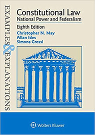EXAMPLES & EXPLANATIONS: CONSTITUTIONAL LAW - NATIONAL POWER AND FEDERALISM (8TH, 2019) 9781543805949
