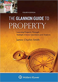 THE GLANNON GUIDE TO PROPERTY (4RD, 2018) 9781454892175
