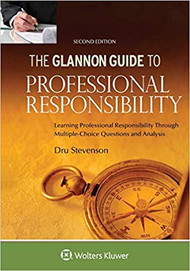 THE GLANNON GUIDE TO PROFESSIONAL RESPONSIBILITY (2ND, 2018) 9781454892489