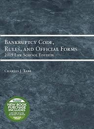 BANKRUPTCY CODE, RULES, AND OFFICIAL FORMS, 2019 LAW SCHOOL ED.