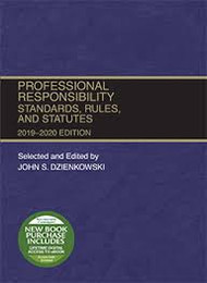 DZIENKOWSKI'S PROFESSIONAL RESPONSIBILITY STANDARDS, RULES AND STATUTES (2019-2020) 9781684672226