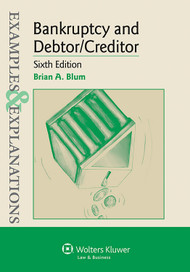 EXAMPLES & EXPLANATIONS: BANKRUPTCY AND DEBTOR/CREDITOR O/E (6TH, 2014) 9781454833918