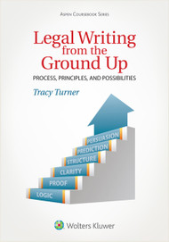TURNER'S LEGAL WRITING FROM THE GROUND UP (4TH, 2015) 9781454852162