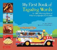 My First Book of Tagalog Words: An ABC Rhyming Book of Filipino Language and Culture (Tagalog-English)