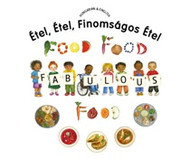 Food, Food, Fabulous Food (Hungarian-English)