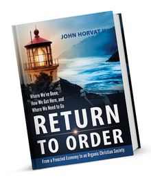 Return to Order: From A Frenzied Economy to An Organic Christian Society - Deluxe Edition