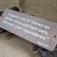 Pub Signs and Notices - George Best Quote (booze & birds) wooden pub / bar sign produced from 4mm stained and distressed pine.