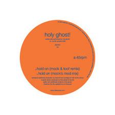 "Holy Ghost! - Hold On/Mock & Toof Rmxs - 12"" Vinyl"