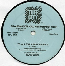"Grandmaster Caz/Whipper Whip - To All the Party People - 12"" Vinyl"