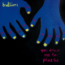 Bullion - You Drive Me To Plastic - LP Vinyl