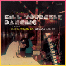 Jerome Derradji - Kill Yourself Dancing: Story Of Sunset Records Chicago 1985-89 - 2x LP Vinyl