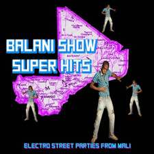 Various Artists - Balani Show Super Hits: Electronic Street Parties from Mali - LP Vinyl