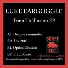 """Luke Eargoggle - Train to Illusion - 12"""" Vinyl"""