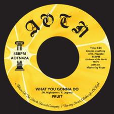 "Fruit - What You Gonna Do - 7"" Vinyl"