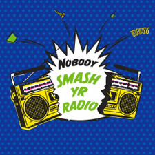 """Nobody  - Smash Yr Radio - 7"""" Vinyl"""