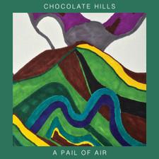 Chocolate Hills - A Pail Of Air - LP Vinyl
