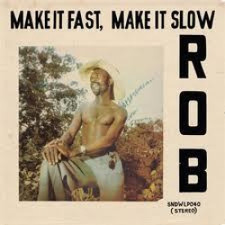 "Rob - Make It Fast, Make It Slow - 12"" Vinyl"