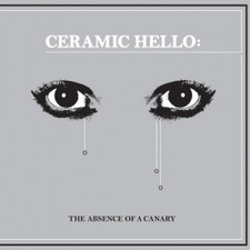 Ceramic Hello - The Absence Of A Canary - LP Vinyl