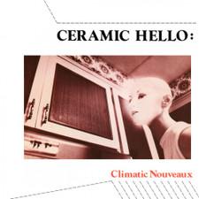 """Ceramic Hello - Climatic Nouveaux - 7"""" Vinyl"""
