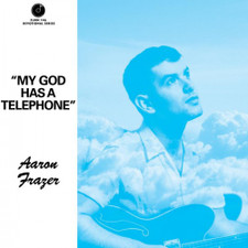 "Aaron Frazer - My God Has A Telephone - 7"" Vinyl"