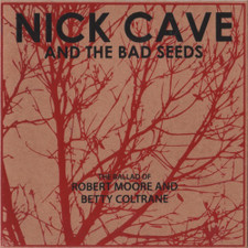 """Nick Cave And The Bad Seeds - The Ballad Of Robert Moore & Betty Coltrane - 7"""" Vinyl"""