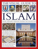 The Visual Guide to Islam: History, Philosophy, Traditions, Teachings, Art & Architecture cover photo