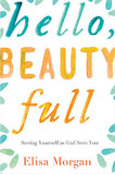 Hello, Beauty Full: Seeing Yourself as God Sees You cover photo