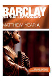 Barclay on the Lectionary: Matthew: Year A cover photo